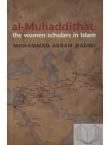 Al-Muhaddithat The Women Scholars in Islam
