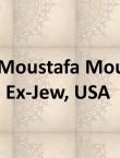 Dr. Moustafa Mould, Ex-Jew, USA