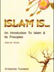 Islam Is… An Introduction To Islam & Its Principles